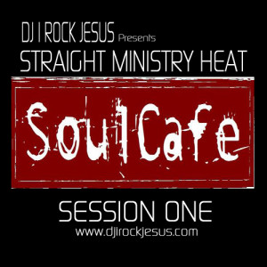 DJ I Rock Jesus Presents Straight Ministry Heat Soul Cafe Session One